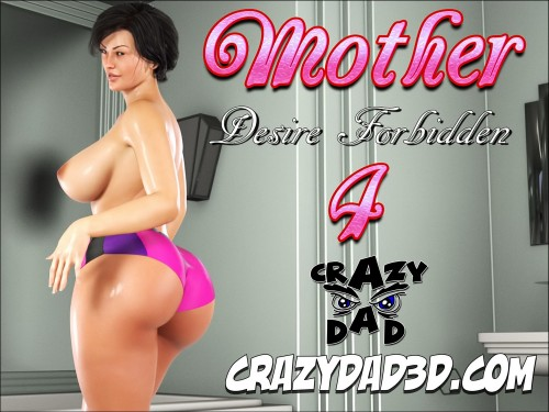 Mother Desire Forbidden 4- CrazyDad3D