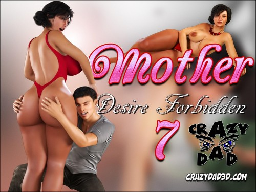 Mother Desire Forbidden 7- CrazyDad3D